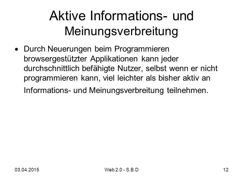 Aktive Informations- und Meinungsverbreitung  Durch Neuerungen beim Programmieren browsergestützter Applikationen kann jeder durchschnittlich befähig