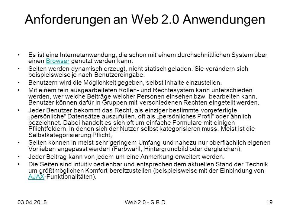 Anforderungen an Web 2.0 Anwendungen Es ist eine Internetanwendung, die schon mit einem durchschnittlichen System über einen Browser genutzt werden ka