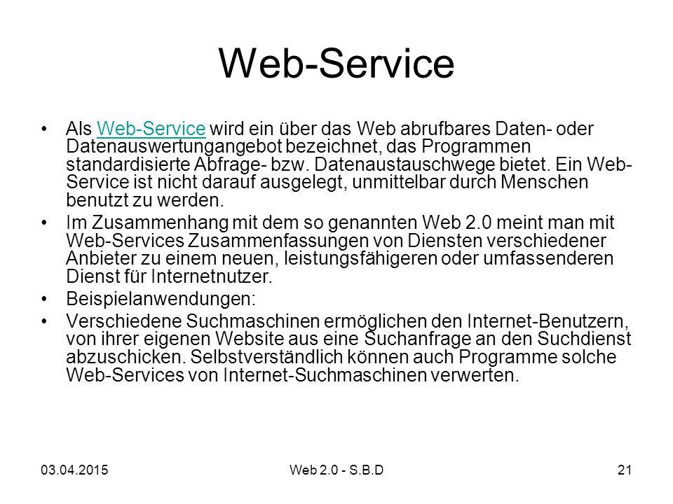 Web-Service Als Web-Service wird ein über das Web abrufbares Daten- oder Datenauswertungangebot bezeichnet, das Programmen standardisierte Abfrage- bz