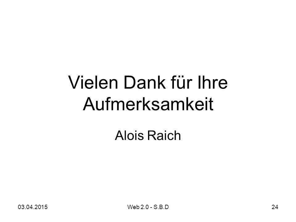 Vielen Dank für Ihre Aufmerksamkeit Alois Raich 03.04.201524Web 2.0 - S.B.D