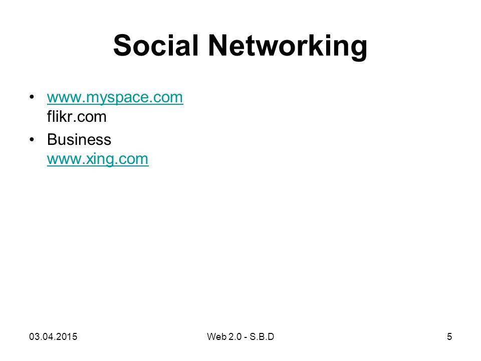 Technischer Aspekt von Web 2.0 Web-Service-APIsWeb-ServiceAPIs Ajax Asynchronous Javascript und XMLAjax Abonnement-Dienste wie RSSAbonnement-DiensteRSS 03.04.20156Web 2.0 - S.B.D