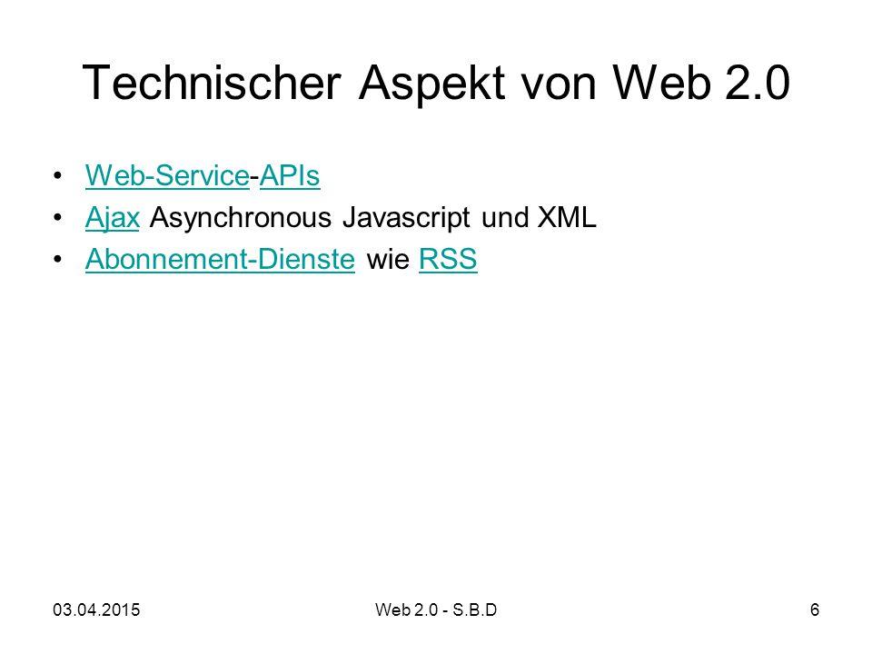 Gängige Begriffe des WEB 2.0 Kollaboration KollektiveIntelligenz Community Web als Platform Weblog, ASP RSS (MCF) LongTail, MashUp Podcast, AJAX 03.04.201517Web 2.0 - S.B.D