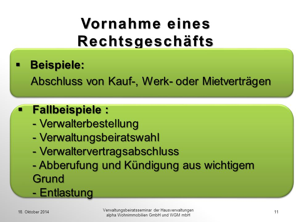Vornahme eines Rechtsgeschäfts 18. Oktober 201411 Verwaltungsbeiratsseminar der Hausverwaltungen alpha Wohnimmobilien GmbH und WGM mbH  Beispiele: Ab