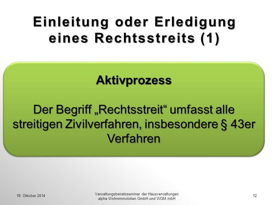 Einleitung oder Erledigung eines Rechtsstreits (1) 18. Oktober 201412 Verwaltungsbeiratsseminar der Hausverwaltungen alpha Wohnimmobilien GmbH und WGM