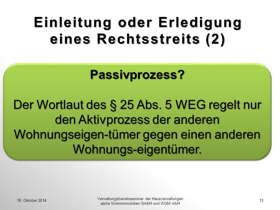 Einleitung oder Erledigung eines Rechtsstreits (2) 18. Oktober 201413 Verwaltungsbeiratsseminar der Hausverwaltungen alpha Wohnimmobilien GmbH und WGM