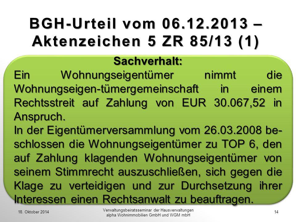 BGH-Urteil vom 06.12.2013 – Aktenzeichen 5 ZR 85/13 (1) 18. Oktober 201414 Verwaltungsbeiratsseminar der Hausverwaltungen alpha Wohnimmobilien GmbH un