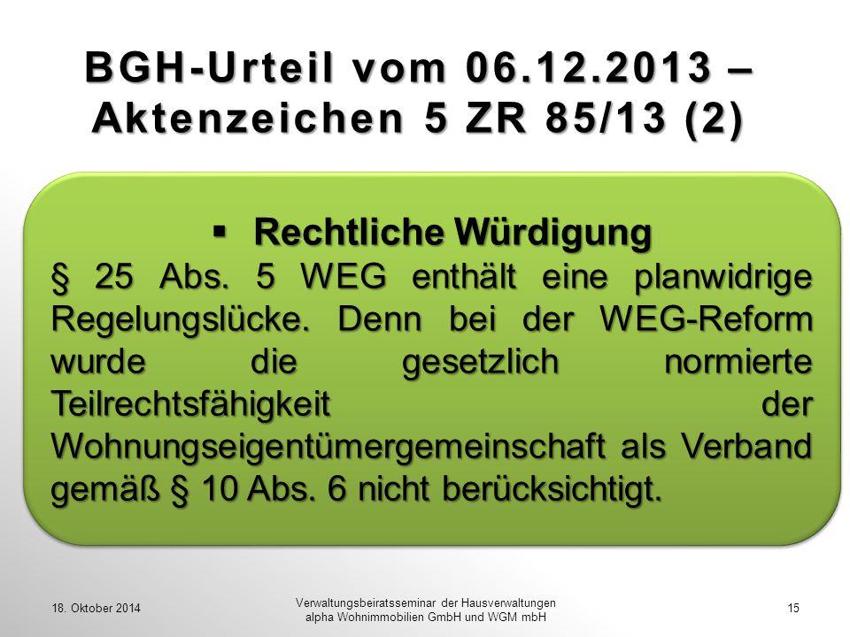 BGH-Urteil vom 06.12.2013 – Aktenzeichen 5 ZR 85/13 (2) 18. Oktober 201415 Verwaltungsbeiratsseminar der Hausverwaltungen alpha Wohnimmobilien GmbH un