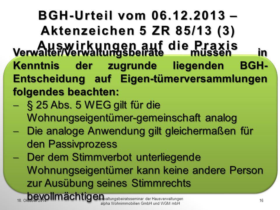 BGH-Urteil vom 06.12.2013 – Aktenzeichen 5 ZR 85/13 (3) Auswirkungen auf die Praxis 18. Oktober 201416 Verwaltungsbeiratsseminar der Hausverwaltungen