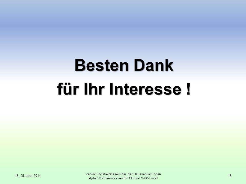 Besten Dank für Ihr Interesse ! 18. Oktober 201418 Verwaltungsbeiratsseminar der Hausverwaltungen alpha Wohnimmobilien GmbH und WGM mbH