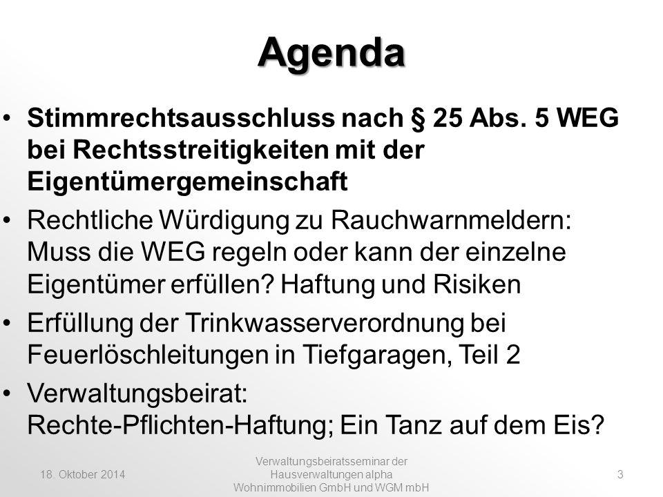 18. Oktober 2014 Verwaltungsbeiratsseminar der Hausverwaltungen alpha Wohnimmobilien GmbH und WGM mbH 3 Agenda Stimmrechtsausschluss nach § 25 Abs. 5