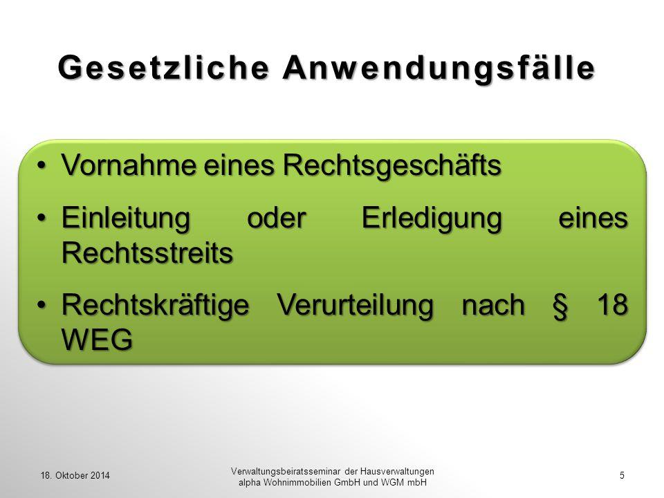 Gesetzliche Anwendungsfälle 18. Oktober 20145 Verwaltungsbeiratsseminar der Hausverwaltungen alpha Wohnimmobilien GmbH und WGM mbH Vornahme eines Rech