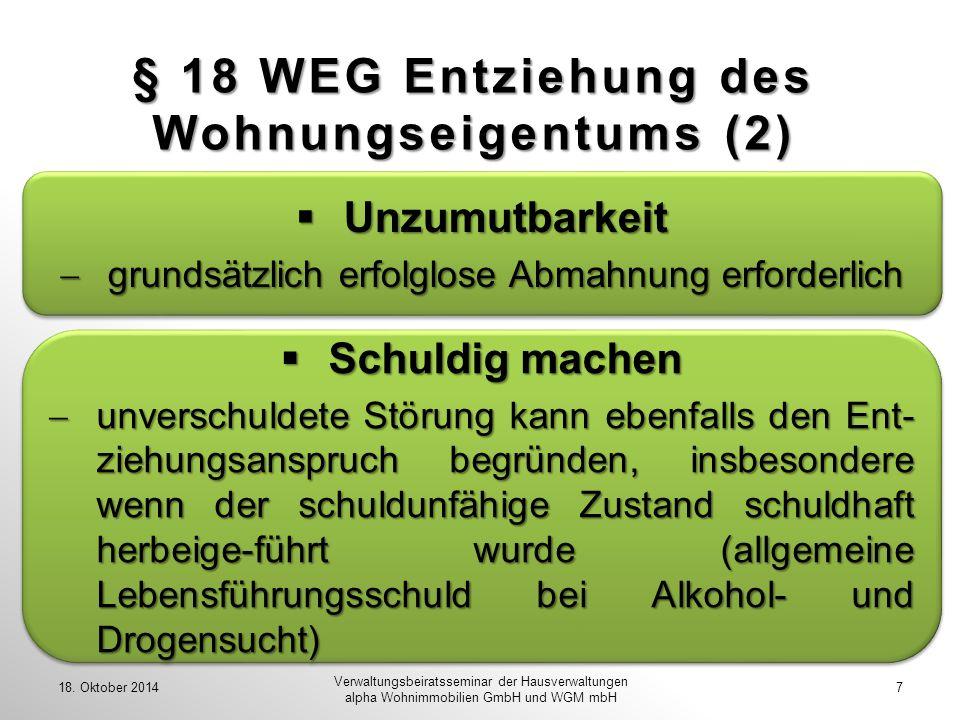 § 18 WEG Entziehung des Wohnungseigentums (2) 18. Oktober 2014 Verwaltungsbeiratsseminar der Hausverwaltungen alpha Wohnimmobilien GmbH und WGM mbH 7