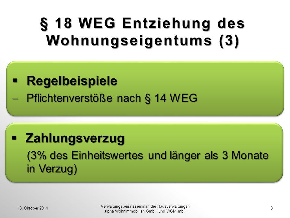 § 18 WEG Entziehung des Wohnungseigentums (3) 18. Oktober 2014 Verwaltungsbeiratsseminar der Hausverwaltungen alpha Wohnimmobilien GmbH und WGM mbH 8