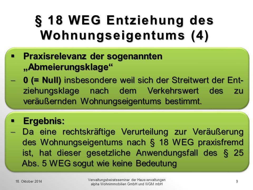 § 18 WEG Entziehung des Wohnungseigentums (4) 18. Oktober 20149 Verwaltungsbeiratsseminar der Hausverwaltungen alpha Wohnimmobilien GmbH und WGM mbH 
