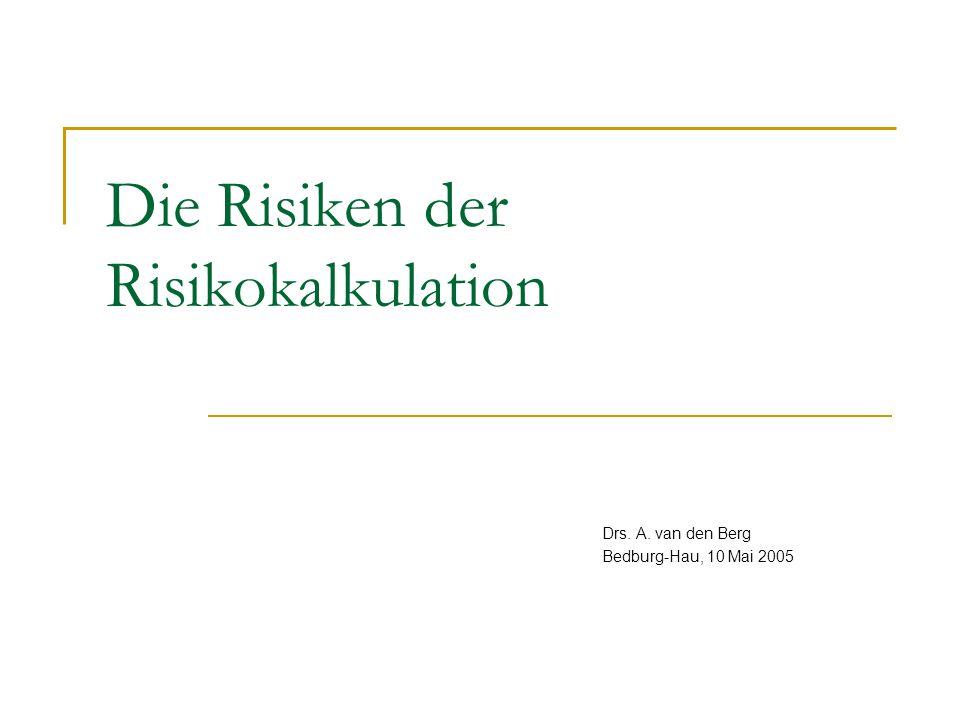 Die Risiken der Risikokalkulation Drs. A. van den Berg Bedburg-Hau, 10 Mai 2005