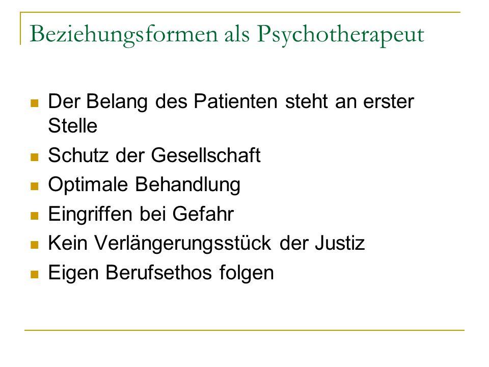 Beziehungsformen als Psychotherapeut Der Belang des Patienten steht an erster Stelle Schutz der Gesellschaft Optimale Behandlung Eingriffen bei Gefahr Kein Verlängerungsstück der Justiz Eigen Berufsethos folgen