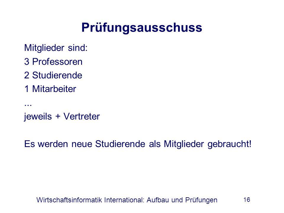 Wirtschaftsinformatik International: Aufbau und Prüfungen 16 Prüfungsausschuss Mitglieder sind: 3 Professoren 2 Studierende 1 Mitarbeiter...