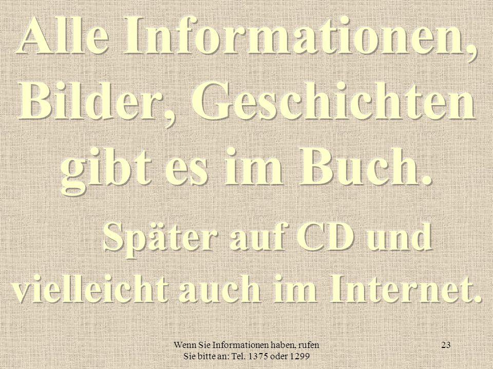 Wenn Sie Informationen haben, rufen Sie bitte an: Tel. 1375 oder 1299 22