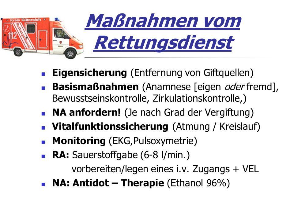 Maßnahmen vom Rettungsdienst Eigensicherung (Entfernung von Giftquellen) Basismaßnahmen (Anamnese [eigen oder fremd], Bewusstseinskontrolle, Zirkulationskontrolle,) NA anfordern.