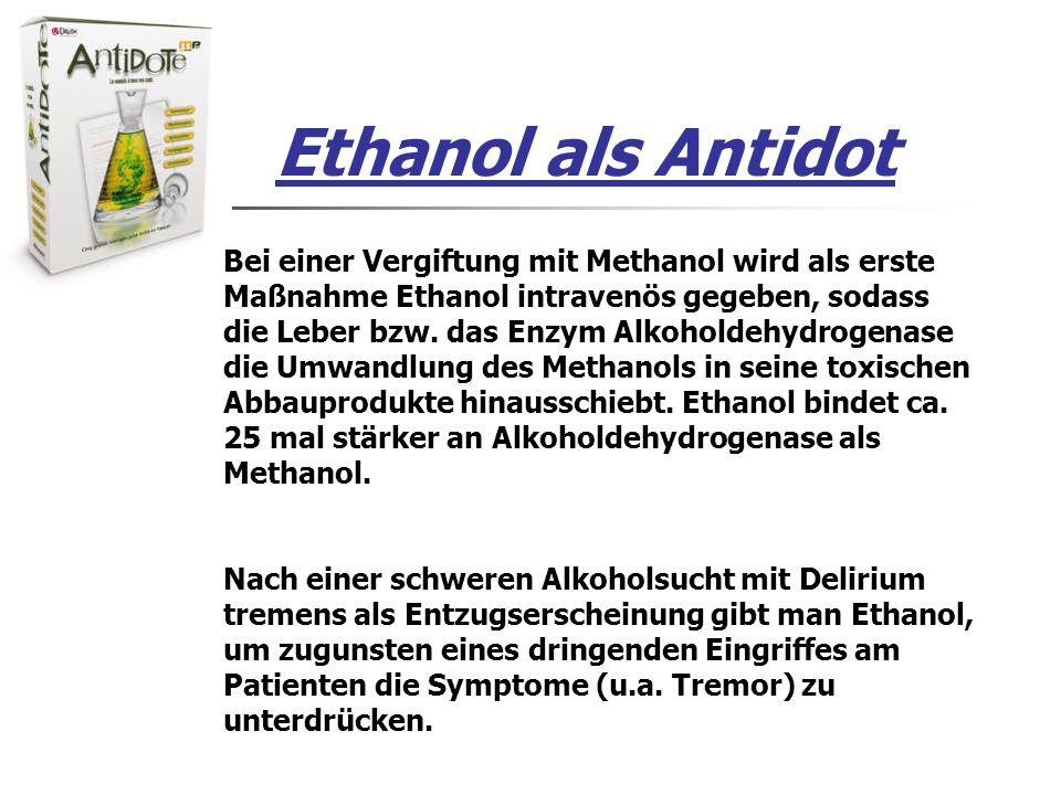 Ethanol als Antidot Bei einer Vergiftung mit Methanol wird als erste Maßnahme Ethanol intravenös gegeben, sodass die Leber bzw.