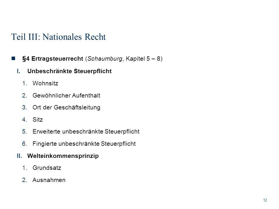 Teil III: Nationales Recht 12 §4 Ertragsteuerrecht (Schaumburg, Kapitel 5 – 8) I.Unbeschränkte Steuerpflicht 1.Wohnsitz 2.Gewöhnlicher Aufenthalt 3.Or