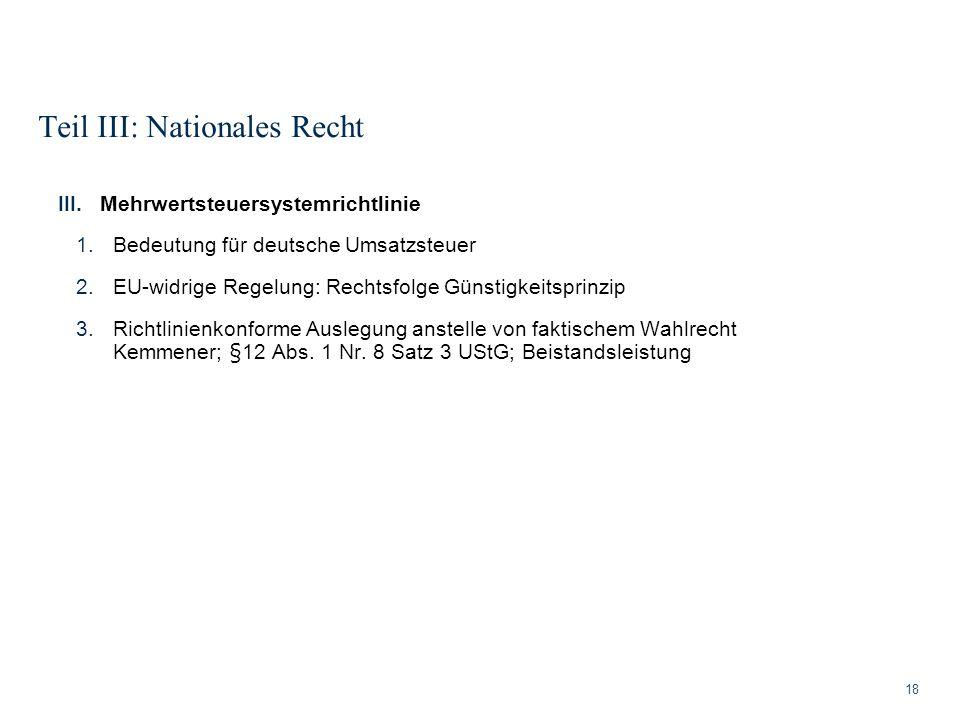 Teil III: Nationales Recht 18 III.Mehrwertsteuersystemrichtlinie 1.Bedeutung für deutsche Umsatzsteuer 2.EU-widrige Regelung: Rechtsfolge Günstigkeits