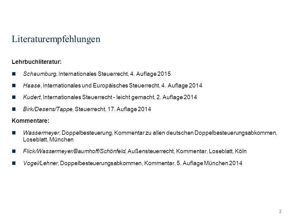 Literaturempfehlungen Lehrbuchliteratur: Schaumburg, Internationales Steuerrecht, 4. Auflage 2015 Haase, Internationales und Europäisches Steuerrecht,