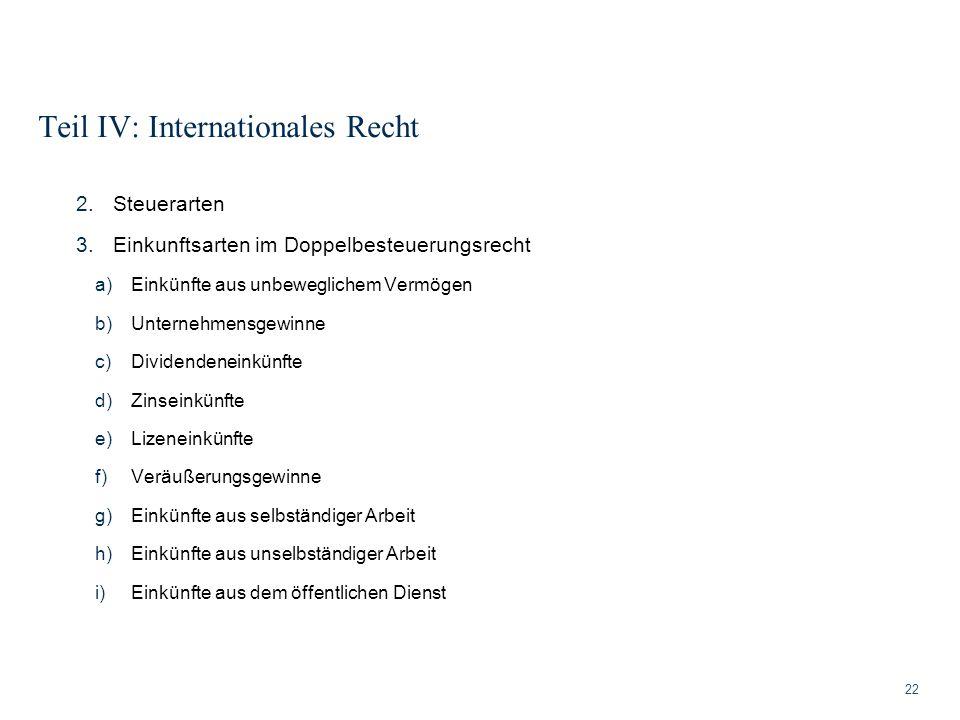 Teil IV: Internationales Recht 22 2.Steuerarten 3.Einkunftsarten im Doppelbesteuerungsrecht a)Einkünfte aus unbeweglichem Vermögen b)Unternehmensgewin