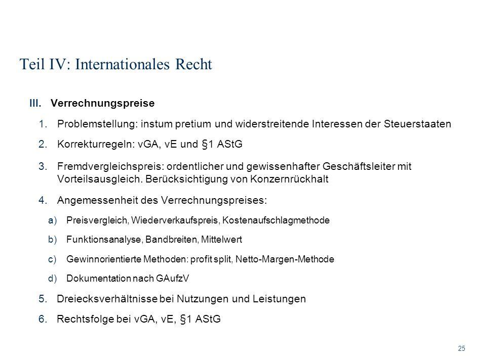 Teil IV: Internationales Recht 25 III.Verrechnungspreise 1.Problemstellung: instum pretium und widerstreitende Interessen der Steuerstaaten 2.Korrektu