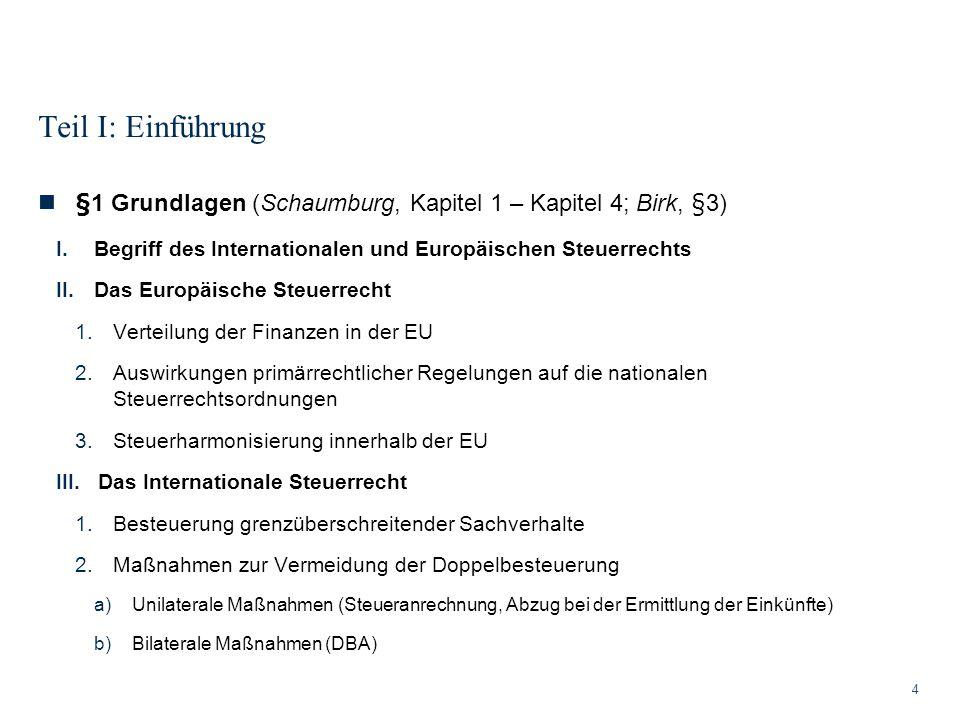Teil I: Einführung 4 §1 Grundlagen (Schaumburg, Kapitel 1 – Kapitel 4; Birk, §3) I.Begriff des Internationalen und Europäischen Steuerrechts II.Das Eu
