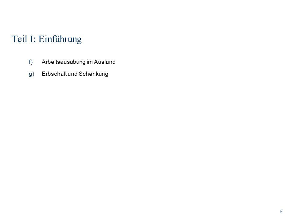 Teil I: Einführung 6 f)Arbeitsausübung im Ausland g)Erbschaft und Schenkung