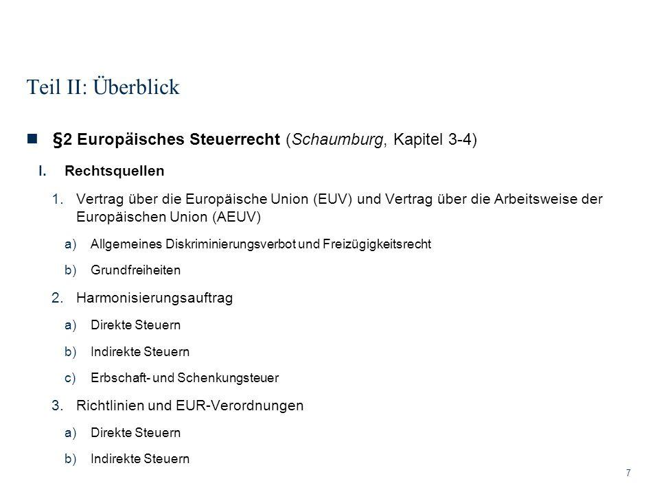 Teil II: Überblick 7 §2 Europäisches Steuerrecht (Schaumburg, Kapitel 3-4) I.Rechtsquellen 1.Vertrag über die Europäische Union (EUV) und Vertrag über