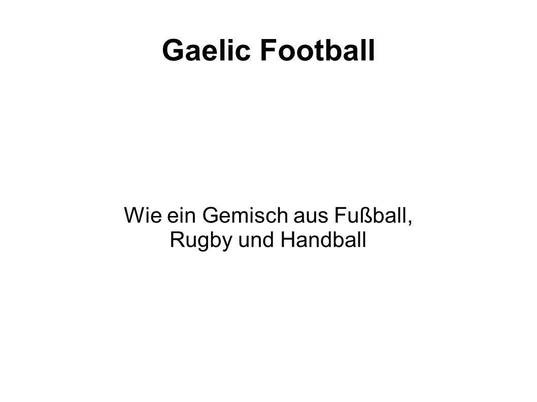 Gaelic Football Wie ein Gemisch aus Fußball, Rugby und Handball
