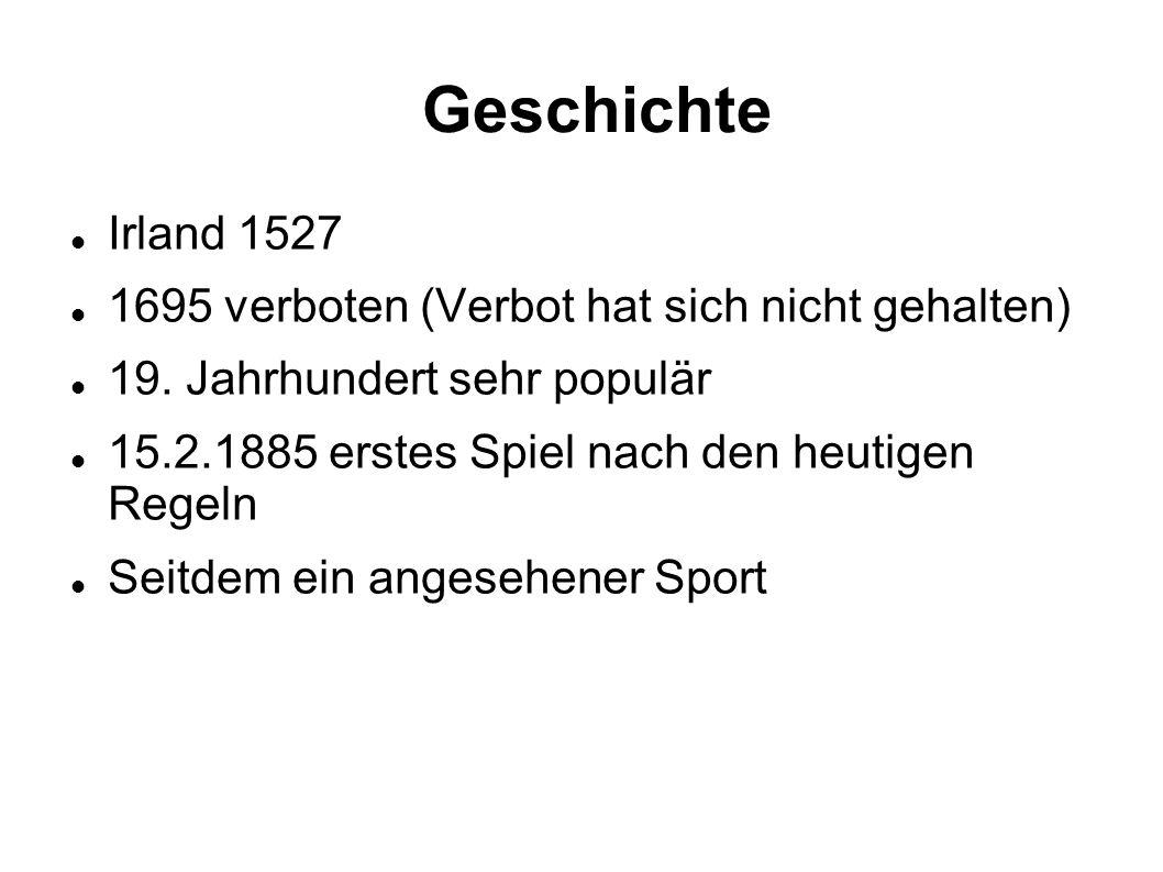 Geschichte Irland 1527 1695 verboten (Verbot hat sich nicht gehalten) 19. Jahrhundert sehr populär 15.2.1885 erstes Spiel nach den heutigen Regeln Sei