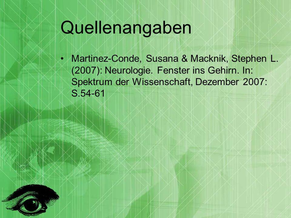 Quellenangaben Martinez-Conde, Susana & Macknik, Stephen L. (2007): Neurologie. Fenster ins Gehirn. In: Spektrum der Wissenschaft, Dezember 2007: S.54