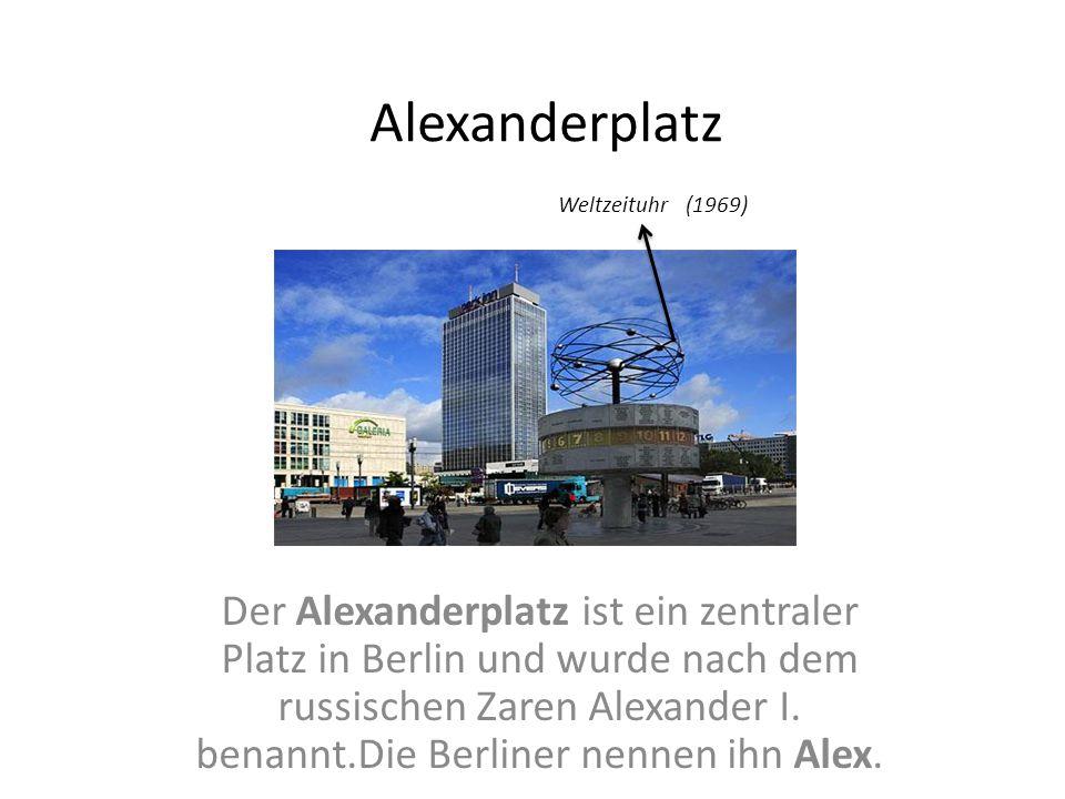 Alexanderplatz Weltzeituhr (1969) Der Alexanderplatz ist ein zentraler Platz in Berlin und wurde nach dem russischen Zaren Alexander I. benannt.Die Be