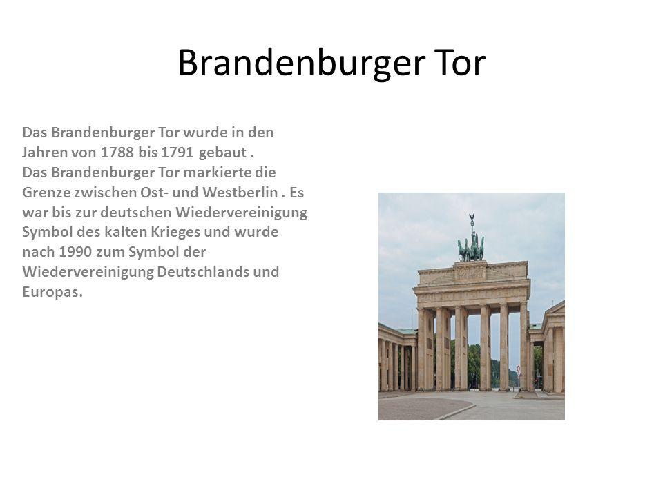 Brandenburger Tor Das Brandenburger Tor wurde in den Jahren von 1788 bis 1791 gebaut. Das Brandenburger Tor markierte die Grenze zwischen Ost- und Wes