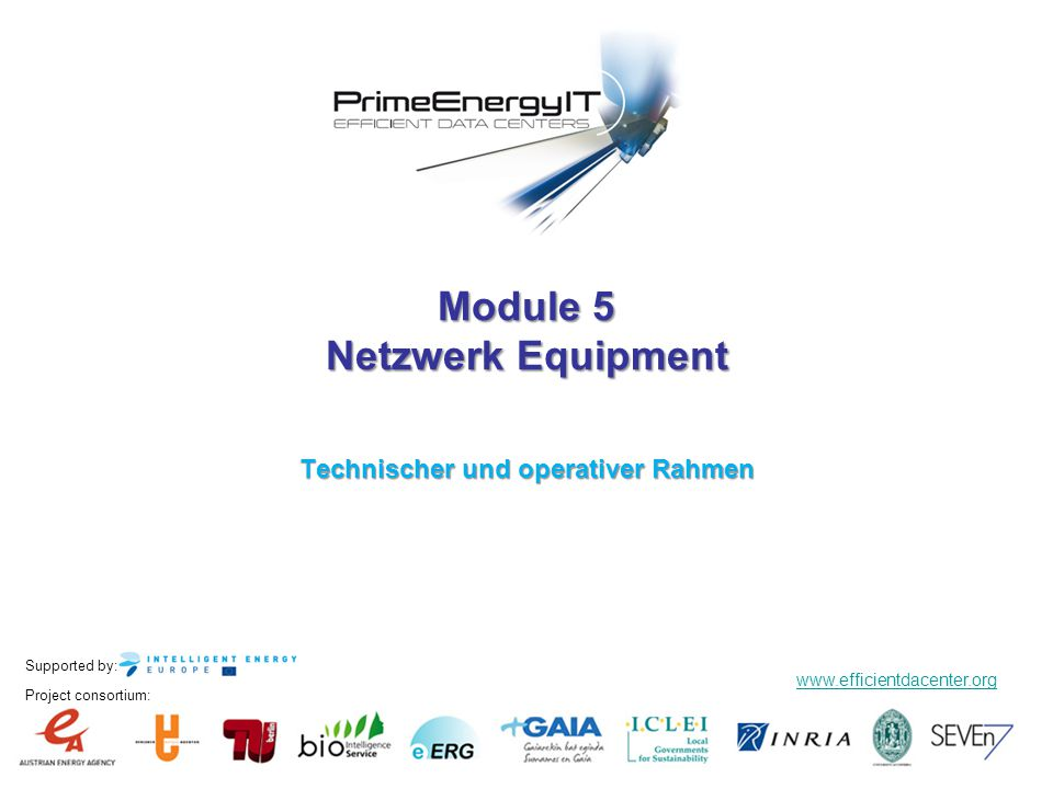 Supported by: www.efficientdacenter.org Project consortium: Module 5 Netzwerk Equipment Technischer und operativer Rahmen