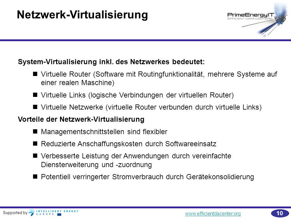 Supported by: www.efficientdacenter.org 10 Netzwerk-Virtualisierung System-Virtualisierung inkl. des Netzwerkes bedeutet: Virtuelle Router (Software m