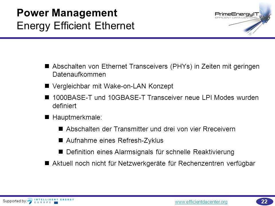 Supported by: www.efficientdacenter.org 22 Power Management Energy Efficient Ethernet Abschalten von Ethernet Transceivers (PHYs) in Zeiten mit gering