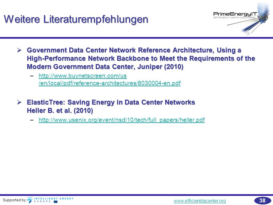 Supported by: www.efficientdacenter.org 38 Weitere Literaturempfehlungen  Government Data Center Network Reference Architecture, Using a High-Perform
