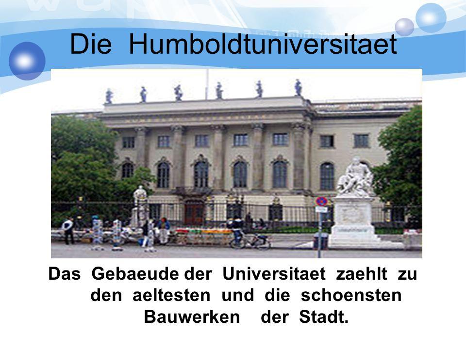 Die Humboldtuniversitaet Das Gebaeude der Universitaet zaehlt zu den aeltesten und die schoensten Bauwerken der Stadt.