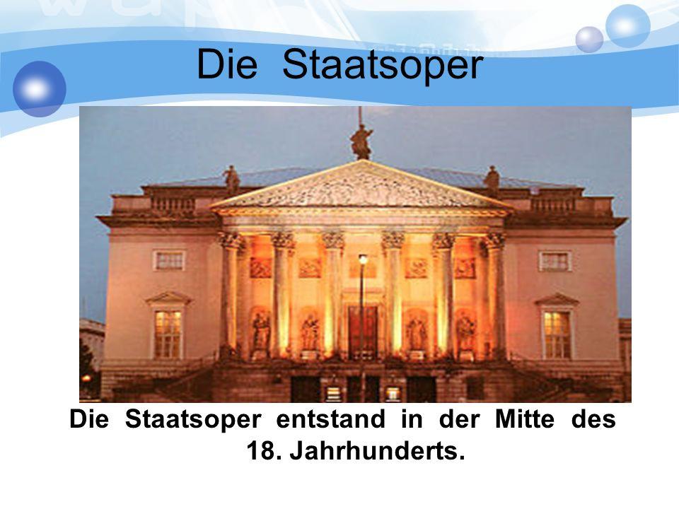 Die Staatsoper Die Staatsoper entstand in der Mitte des 18. Jahrhunderts.