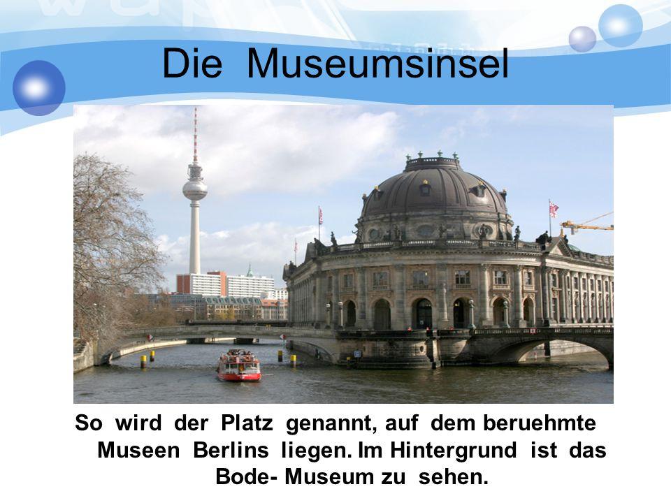 Die Museumsinsel So wird der Platz genannt, auf dem beruehmte Museen Berlins liegen.