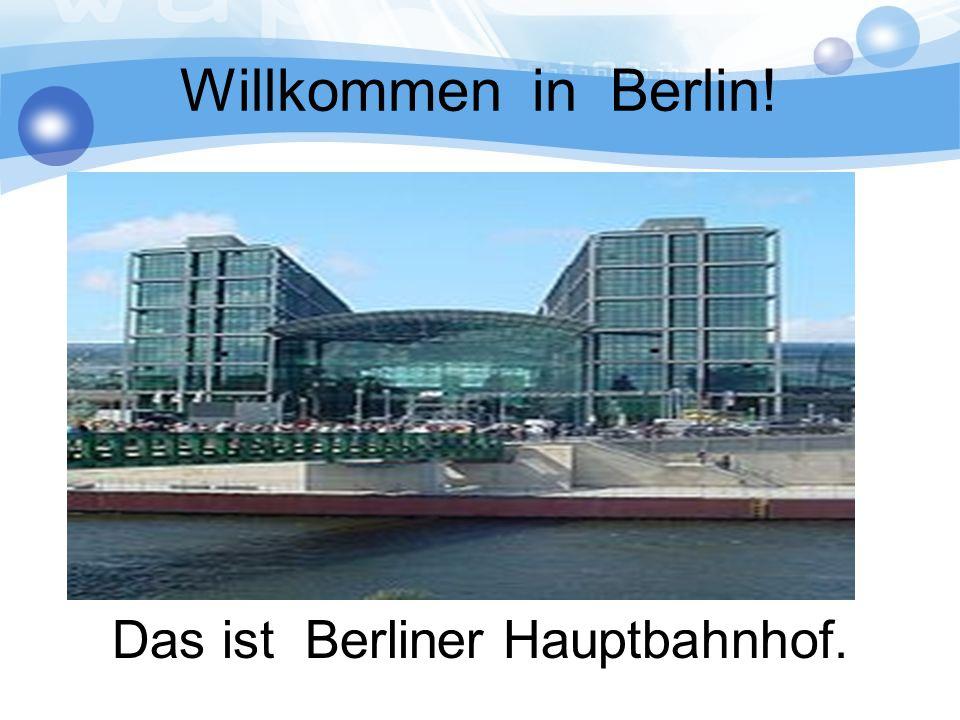 Willkommen in Berlin! Das ist Berliner Hauptbahnhof.