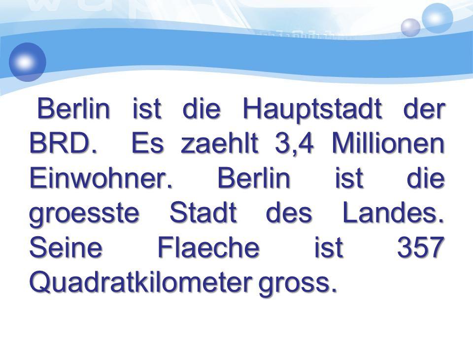 Berlin ist die Hauptstadt der BRD. Es zaehlt 3,4 Millionen Einwohner.