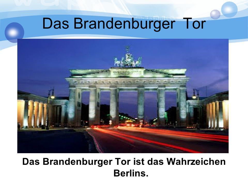 Das Brandenburger Tor Das Brandenburger Tor ist das Wahrzeichen Berlins.