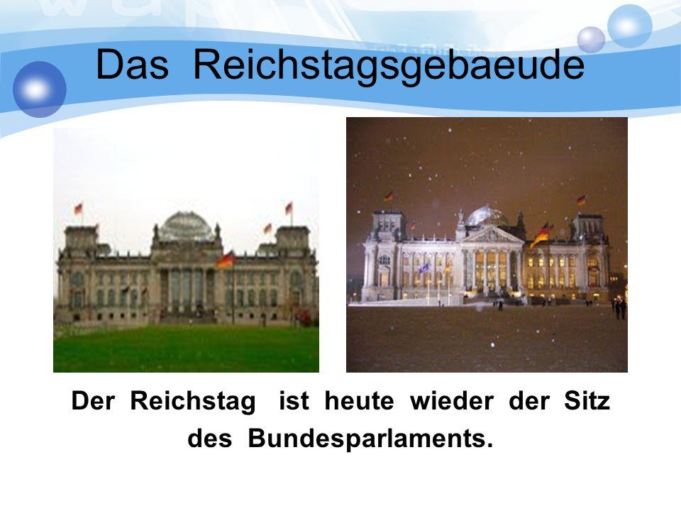 Das Reichstagsgebaeude Der Reichstag ist heute wieder der Sitz des Bundesparlaments.
