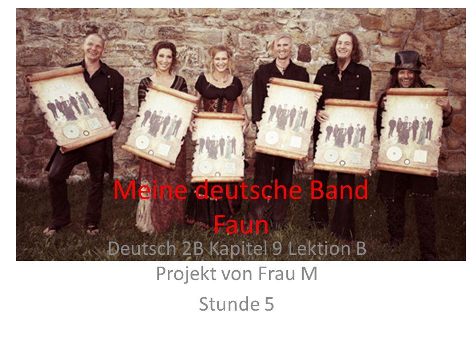Meine deutsche Band Faun Deutsch 2B Kapitel 9 Lektion B Projekt von Frau M Stunde 5