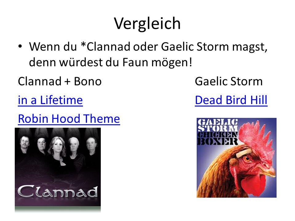 Vergleich Wenn du *Clannad oder Gaelic Storm magst, denn würdest du Faun mögen! Clannad + BonoGaelic Storm in a LifetimeDead Bird Hill Robin Hood Them